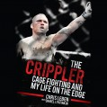 The Crippler: Cage Fighting and My Life on the Edge - Chris Leben,Daniel J. Patinkin,Eric Vale,Audible Studios