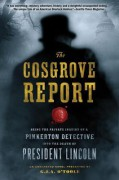 The Cosgrove Report: Being the Private Inquiry of a Pinkerton Detective Into the Death of President Lincoln - G. O'Toole