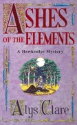 Ashes of the Elements (Hawkenlye Mystery) - Alys Clare