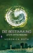 Die Bestimmung: Letzte Entscheidung  - Veronica Roth,Petra Koob-Pawis