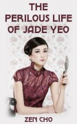 The Perilous Life of Jade Yeo - Zen Cho