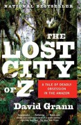 The Lost City of Z: A Tale of Deadly Obsession in the Amazon - David Grann