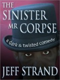The Sinister Mr. Corpse - Jeff Strand