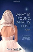 What Is Found, What Is Lost - Anne Leigh Parrish
