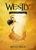 Westly: A Spider's Tale - Bryan Beus