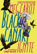 Black Canary: Ignite - Meg Cabot,Cara McGee