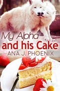 My Alpha and His Cake (The Alpha and His Ace Book 2) - Ana J. Phoenix