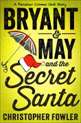 Bryant & May and the Secret Santa: A Peculiar Crimes Unit Story - Christopher Fowler