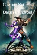 Cowboy Samurai X Badass Android - KuroKoneko Kamen