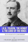 J.R.R. Tolkien, The Hobbit & The Lord of the Rings: The Life and Legacy of the Author and His Books - Charles River Editors