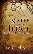 Sister of the Hedge & Other Stories - Jim C. Hines