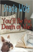 You'll Be the Death of Me! - Stacia Wolf