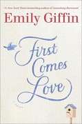 First Comes Love: A Novel - Emily Giffin