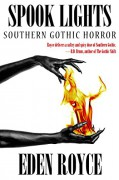 Spook Lights: Southern Gothic Horror - Eden Royce