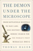 The Demon Under the Microscope: From Battlefield Hospitals to Nazi Labs, One Doctor's Heroic Search for the World's First Miracle Drug - Thomas Hager