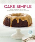 Cake Simple: Recipes for Bundt-Style Cakes from Classic Dark Chocolate to Luscious Lemon Basil - Christie Matheson,Alex Farnum