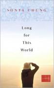 Long for This World: A Novel - Sonya Chung