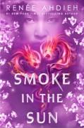 Smoke in the Sun - Renee Ahdieh