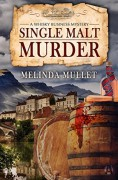 Single Malt Murder: A Whisky Business Mystery - Melinda Mullet
