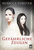 Gefährliche Zeugin - Karin Slaughter,Rebecca Forster