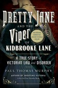 Pretty Jane and the Viper of Kidbrooke Lane: A True Story of Victorian Law and Disorder: The First Unsolved Murder of the Victorian Age - Paul Thomas Murphy