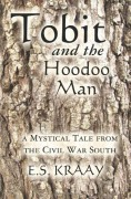 Tobit and the Hoodoo Man: A Mystical Tale from the Civil War South - E.S. Kraay