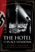 The Hotel On Place Vendome: Life, Death, and Betrayal at the Hotel Ritz in Paris - Tilar J Mazzeo
