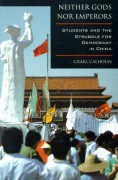 Neither Gods nor Emperors: Students and the Struggle for Democracy in China - Craig J. Calhoun