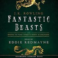 Fantastic Beasts and Where to Find Them: Read by Eddie Redmayne - J.K. Rowling,Newt Scamander,Eddie Redmayne,Pottermore from J.K. Rowling
