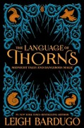 The Language of Thorns: Midnight Tales and Dangerous Magic - Sara Kipin,Leigh Bardugo