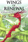 Wings of Renewal: A Solarpunk Dragon Anthology - Claudie Arseneault,Brenda J. Pierson