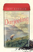 Darjeeling: A History of the World's Greatest Tea - Jeff Koehler