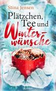 Plätzchen, Tee und Winterwünsche: Liebesroman - Stina Jensen