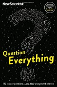Question Everything: Amazing Scientific Insights from Simple Everyday Questions - New Scientist