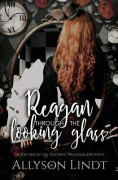 Reagan Through the Looking Glass (Hacking Wonderland Book 1) - Allyson Lindt,Daqri Bernardo