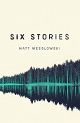 Six Stories: A Thriller - Matt Wesolowski