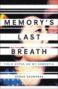 Memory's Last Breath: Field Notes on My Dementia - Gerda Saunders