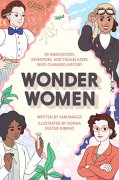Wonder Women: 25 Innovators, Inventors, and Trailblazers Who Changed History - Sam Maggs