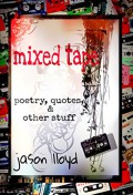Mixed Tape: Poetry, Quotes, & Other Stuff - Jason Lloyd,Jason Lloyd