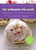 The Whoopie Pie Book: 60 Irresistible Recipes for Cake Sandwiches Classic and New - Claire Ptak