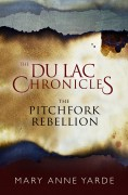 The Pitchfork Rebellion: The Du Lac Chronicles - Novella - Mary Anne Yarde