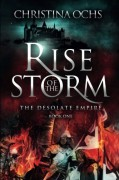 Rise of the Storm (The Desolate Empire) (Volume 1) - Christina Ochs