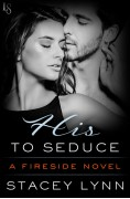 His to Seduce: A Fireside Novel - Stacey Lynn