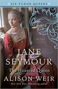 Jane Seymour, the Haunted Queen (Six Tudor Queens) - Alison Weir
