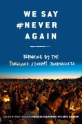 We Say #NeverAgain: Reporting by the Parkland Student Journalists - Melissa Falkowski,Eric Garner,Parkland Student Journalists