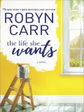 The Life She Wants: A Novel - Robyn Carr