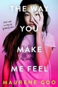 The Way You Make Me Feel - Maurene Goo