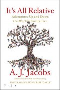 It's All Relative: Adventures Up and Down the World's Family Tree - A. J. Jacobs