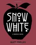 Snow White: A Graphic Novel - Matt Phelan,Matt Phelan