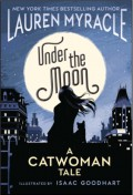 Under The Moon: A Catwoman Tale - Lauren Myracle,Isaac Goodhart